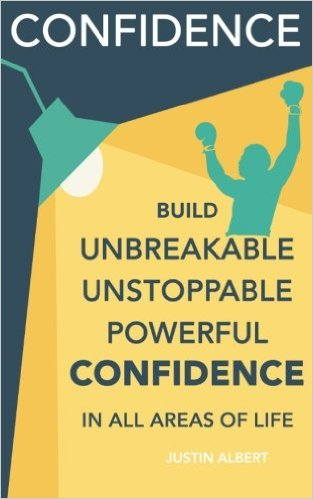 Confidence: Build Unbreakable, Unstoppable, Powerful Confidence: Boost Your Self-Confidence book