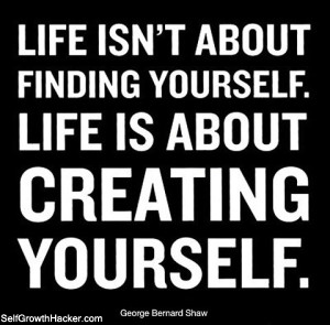 self confidence quotes: life isn't about finding yourself. life is about creating yourself.