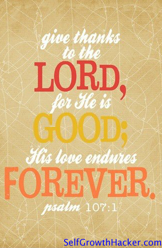 "Gratitude Quotes - ""Give thanks to the Lord, for he is good; His love endures forever."""